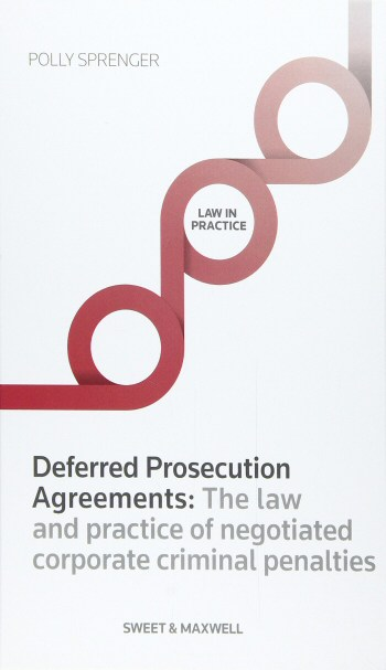 Deferred Prosecution Agreements: The Law and Practice of Negotiated Corporate Criminal Penalties