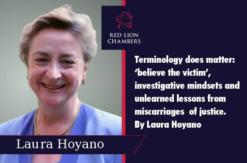 Terminology does matter: 'believe the victim', investigative mindsets and unlearned lessons from miscarriages of justice. By Laura Hoyano