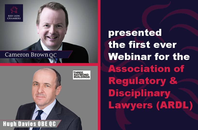 Cameron Brown QC, along with Hugh Davies QC, presented the first ever Webinar for the Association of Regulatory and Disciplinary Lawyers (ARDL).