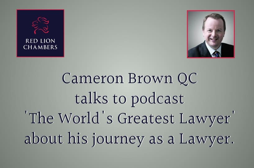 Cameron Brown QC talks to podcast 'The World's Greatest Lawyer' about his journey as a Lawyer.